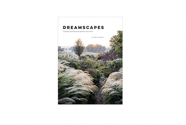 Claire Takacs&#8\2\17;s book Dreamscapes: Inspiration and Beauty in Gardens Near and Far, published this month, is \$3\1.45 from Amazon.