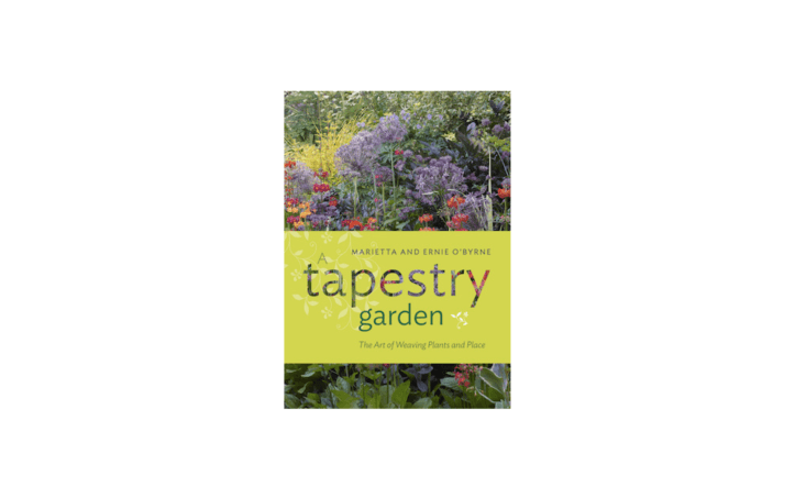 A Tapestry Garden: The Art of Weaving Plants and Place by Marietta and Ernie O&#8