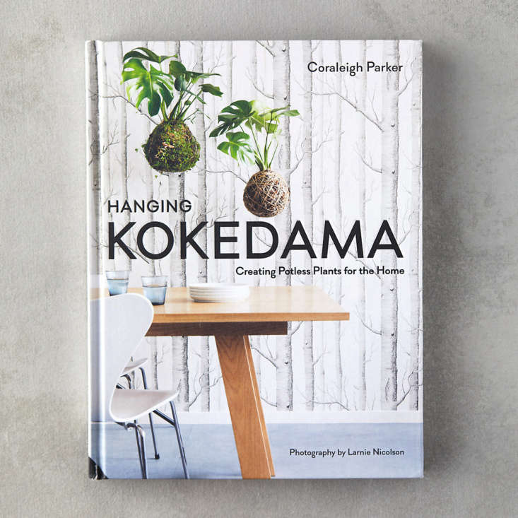 A hardcover copy of Hanging Kokedama: Creating Potless Plants for the Home is $30 at Terrain.