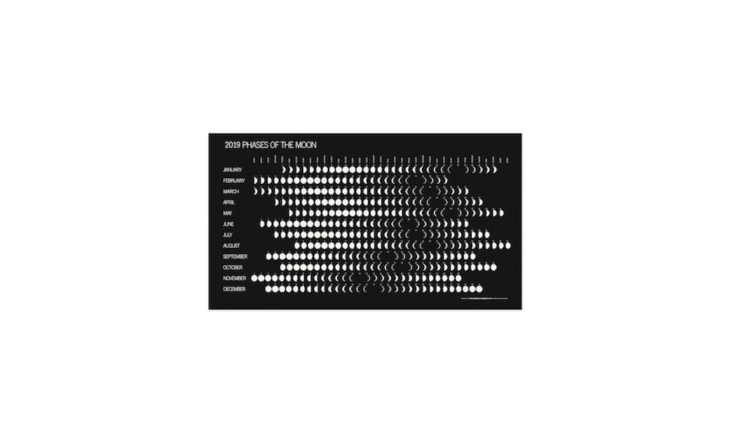 Printed in the US, a Phases of the Moon Calendar \20\19 is \$8.95 from MoMA Design Store.